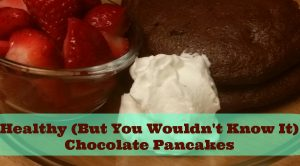 Healthy (But You Wouldn't Know It) Chocolate Pancakes