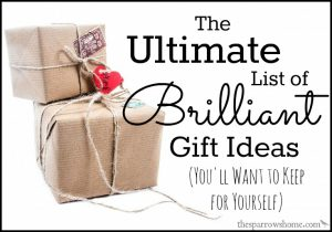 Want your gift to be their favorite gift? The Ultimate List of Gift Ideas (That You'll Want to Keep for Yourself).