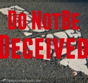 "The warning, ""Do not be deceived"" carries with it a particular message whenever we see it in Scripture. What is it?"