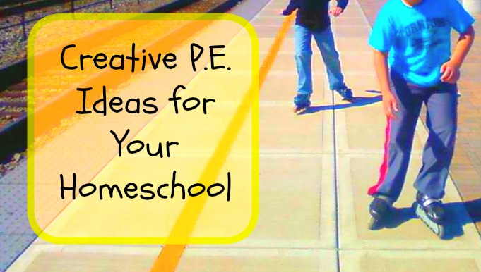 Creative P.E. Ideas for Your Homeschool.