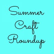 Summer Craft Roundup!