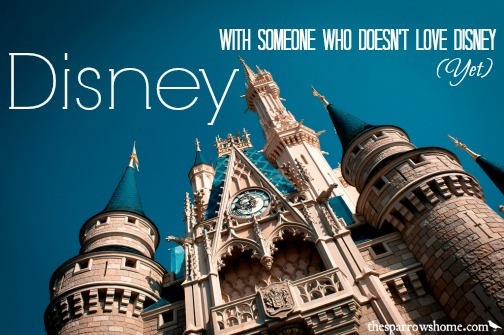 The best advice for planning a Disney trip with someone who doesn't love Disney (yet)
