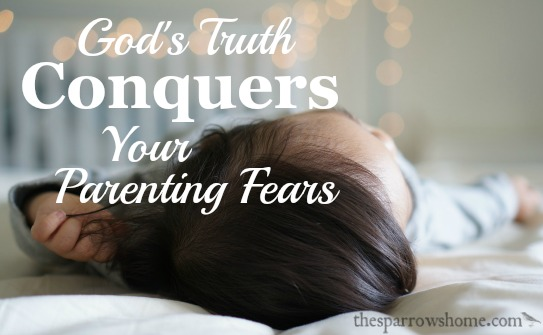 God's Truth Conquers Your Parenting Fears