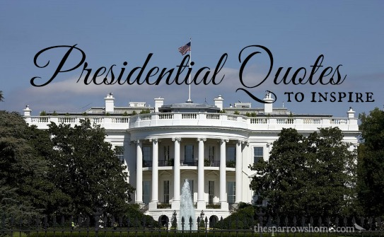Presidential Quotes for President's Day | The Sparrow's Home