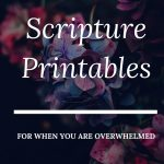 Free Scripture Printables. Encouragement to pray and remind yourself of the promises of Scripture when you are feeling overwhelmed.