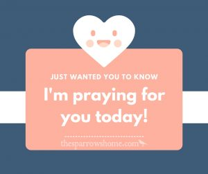 Tell someone you are praying for them today!